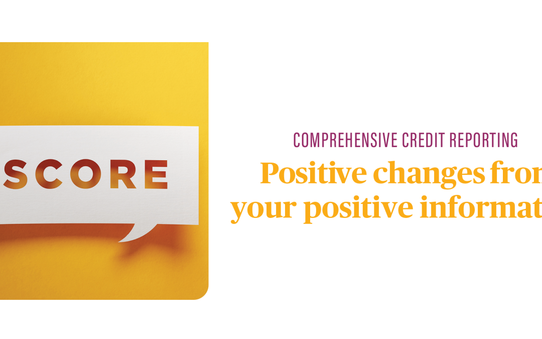 Comprehensive Credit Reporting – Positive Changes from your Positive Information