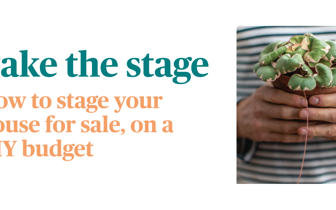 Take the stage: How to stage your house for sale, on a DIY budget