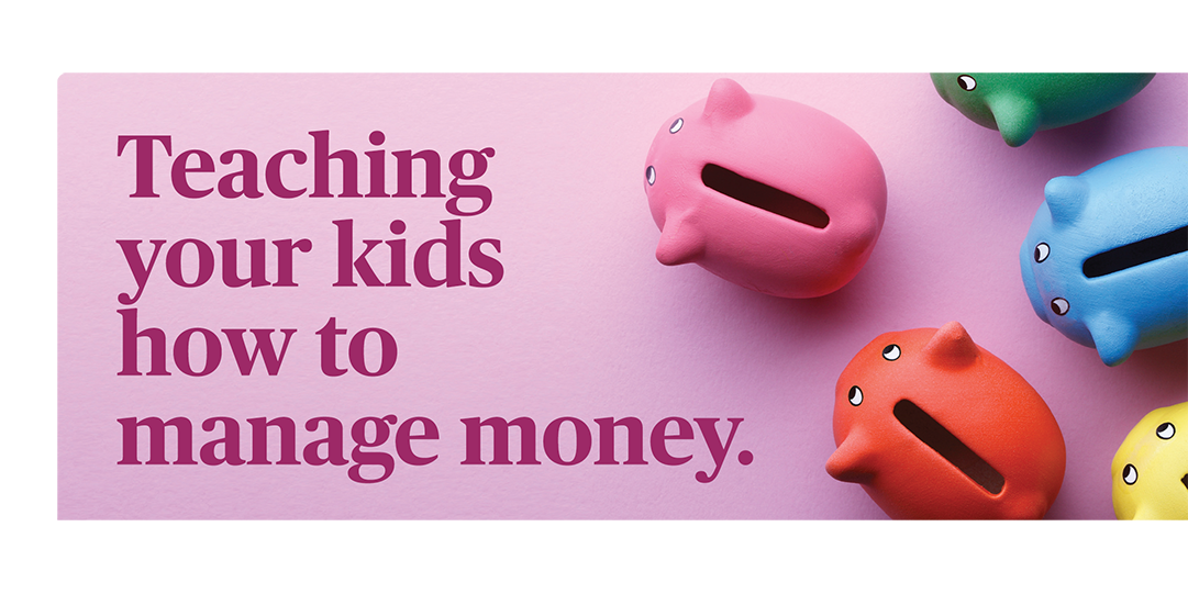 Teaching your kids how to manage money.