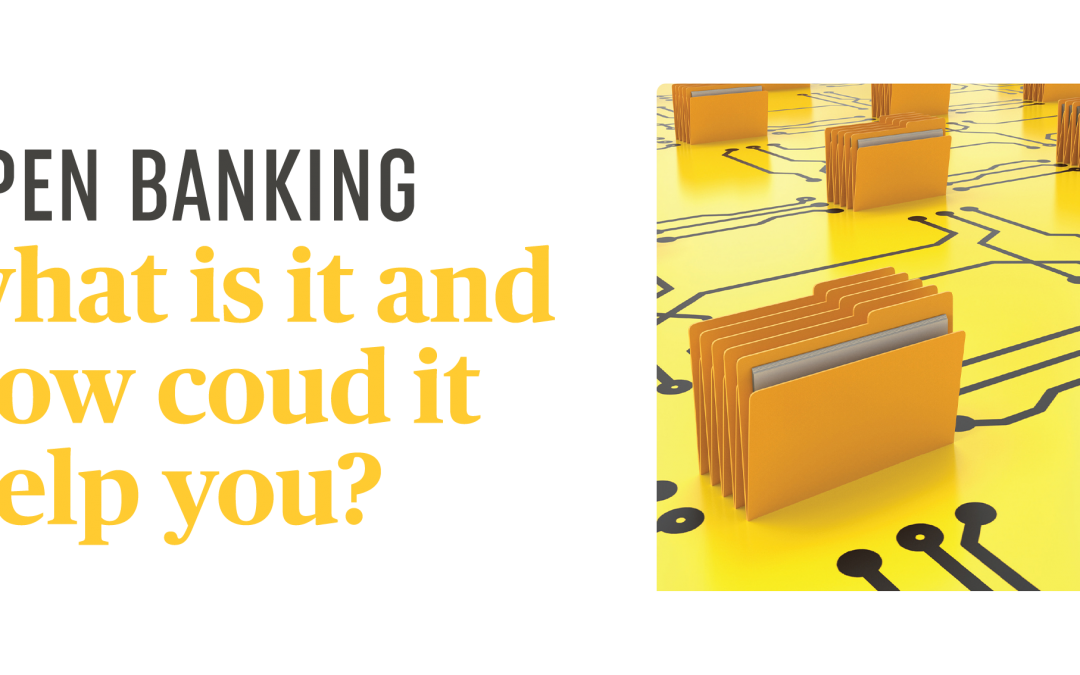 Open banking – what is it and how could it help you?