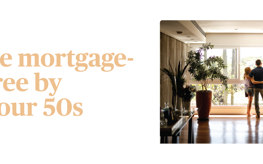 Be mortgage-free by your 50s